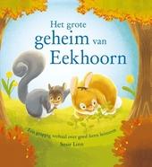 Het grote geheim van Eekhoorn : een grappig verhaal over goed leren luisteren