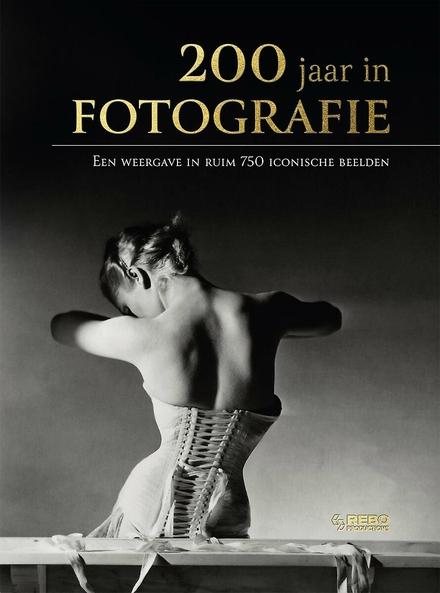 200 jaar in fotografie : een weergave in ruim 750 iconische beelden
