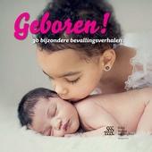 Geboren! : 30 bijzondere bevallingsverhalen