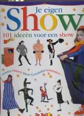 Je eigen show : 101 ideeën voor een show