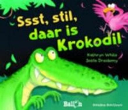 Ssst, stil, daar is de krokodil
