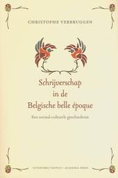 Schrijverschap in de Belgische belle époque : een sociaal-culturele geschiedenis