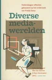 Diverse mediawerelden : hedendaagse reflecties gebaseerd op het onderzoek van Frieda Saeys