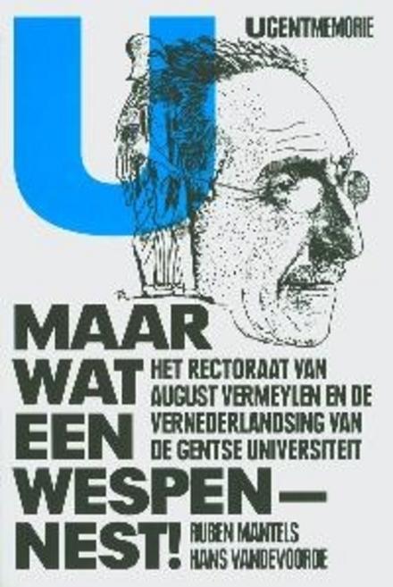 'Maar wat een wespennest!' : het rectoraat van August Vermeylen en de vernederlandsing van de Gentse universiteit