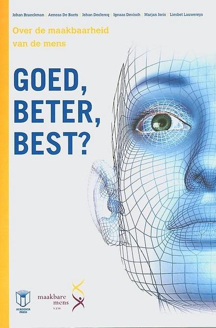 Goed, beter, best? : over de maakbaarheid van de mens
