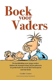 Boek voor vaders : de handleiding voor jonge vaders tijdens de zwangerschap, bij de geboorte en gedurende de eerste drie levensjaren van hun kind