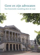 Gent en zijn advocaten : een historische wandeling door de stad