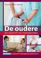 De oudere : een raamwerk voor verpleegkundigen. Deel 2, Geriatrische verpleegkunde capita selecta