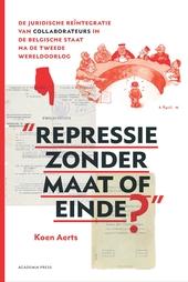 Repressie zonder maat of einde? : de juridische reïntegratie van collaborateurs in de Belgische staat na de Tweede...