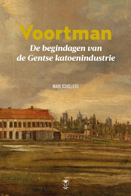 Voortman : de begindagen van Gentse katoenindustrie : historiografische fictie
