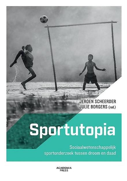 Sportutopia : sociaalwetenschappelijk sportonderzoek tussen droom en daad