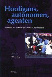 Hooligans, autonomen, agenten : geweld en politie-optreden in relsituaties