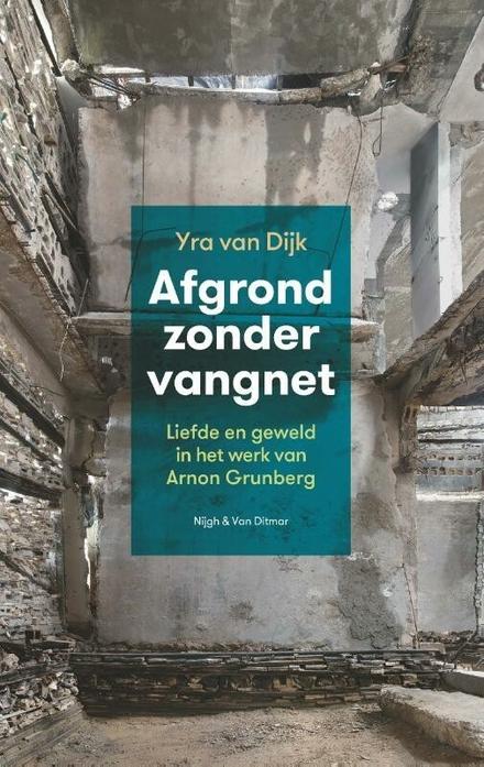 Afgrond zonder vangnet : liefde en geweld in het werk van Arnon Grunberg