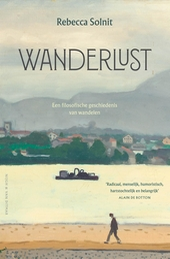 Wanderlust : een filosofische geschiedenis van het wandelen