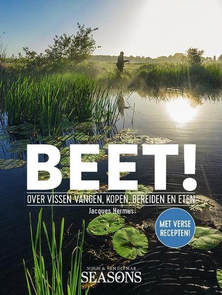Beet! : over vissen vangen, kopen, bereiden en eten