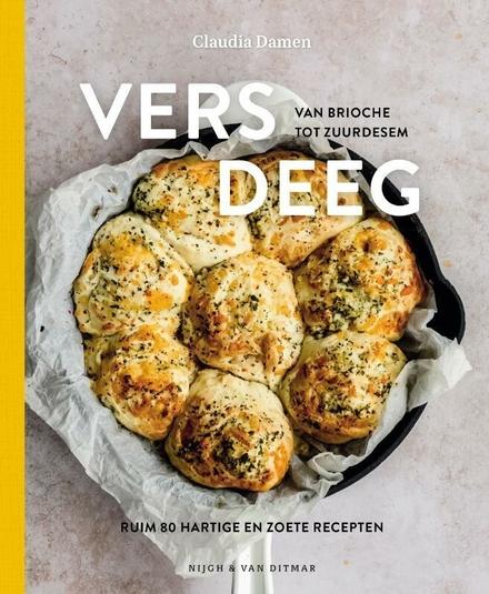 Vers deeg : van brioche tot zuurdesem : ruim 80 hartige en zoete recepten