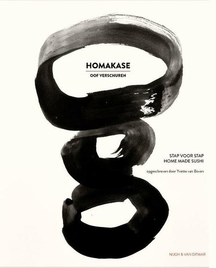 Homakase : Japanse kooktechnieken om thuis een omakasestijl diner te maken voor zes vrienden : met duidelijke stap-...