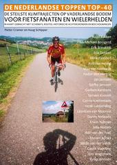De Nederlandse toppen top-40 : de steilste klimtrajecten op vaderlandse bodem voor fietsfanaten en wielerhelden, in...