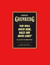Arnon Grunberg : 'Ich will doch nur, dass ihr mich liebt' : 25 jaar schrijver (waarvan 5 jaar in het verborgene)