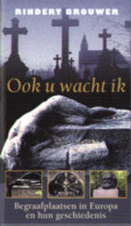 Ook U wacht ik : begraafplaatsen in Europa en hun geschiedenis