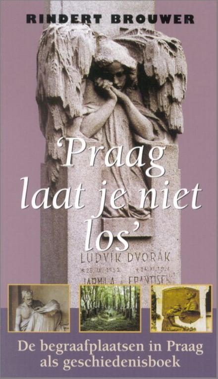 Praag laat je niet los : de begraafplaatsen in Praag als geschiedenisboek
