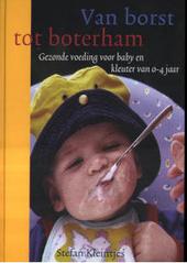 Van borst tot boterham : gezonde voeding voor baby en kleuter van 0-4 jaar