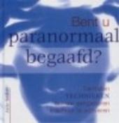 Bent u paranormaal begaafd? : tientallen technieken om uw aangeboren krachten te activeren