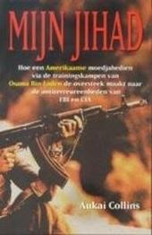 Mijn jihad : hoe een Amerikaanse moedjahedien via de trainingskampen van Osama Bin Laden de oversteek maakte naar d...
