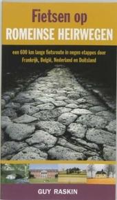 Fietsen op Romeinse heirwegen : een 600 km lange fietsroute in negen etappes door Frankrijk, België, Nederland en D...