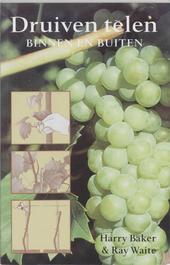 Druiven telen : binnen en buiten