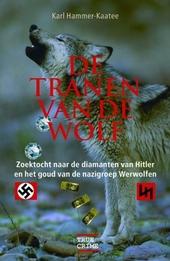 De tranen van de wolf : zoektocht naar de diamanten van Hitler en het goud van de Nazigroep Werwolf