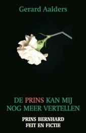De prins kan mij nog meer vertellen : prins Bernhard, feit en fictie