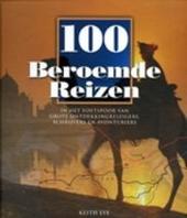 100 beroemde reizen : in het voetspoor van grote ontdekkingsreizigers, schrijvers en avonturiers