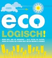 Ecologisch! : neem deel aan de discussie! : alle feiten en cijfers, voors en tegens die u nodig hebt om uw mening t...