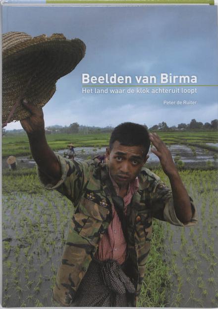 Beelden van Birma : het land waar de klok achteruit loopt