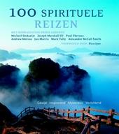 100 spirituele reizen : gewijd, inspirerend, mysterieus, verlichtend