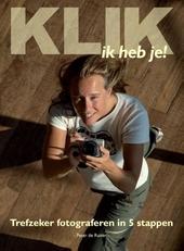Klik, ik heb je! : trefzeker fotograferen in 5 stappen