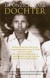 De onzichtbare dochter : gebaseerd op het leven van Zahra Abdi Hersi