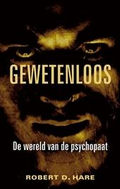 Gewetenloos : de onrustbarende wereld van de psychopaten onder ons