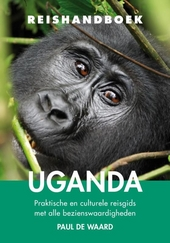 Reishandboek Uganda : praktische en culturele reisgids met alle bezienswaardigheden