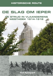 De slag om Ieper : de strijd in Vlaanderens Westhoek 1914-1918