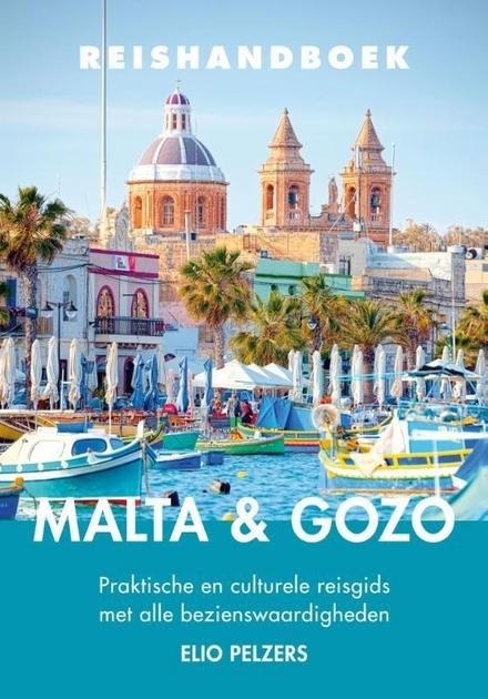 Reishandboek Malta & Gozo : praktische en culturele reisgids met alle bezienswaardigheden