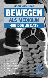 Bewegen als medicijn : hoe doe je dat? : gezonder leven, minder ziek en een hogere weerstand, langer gezond leven, ...