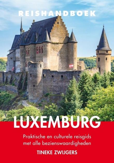 Reishandboek Luxemburg : praktische en culturele reisgids met alle bezienswaardigheden