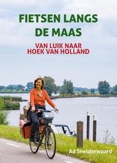 Fietsen langs de Maas : 500 kilometer van Luik naar Hoek van Holland