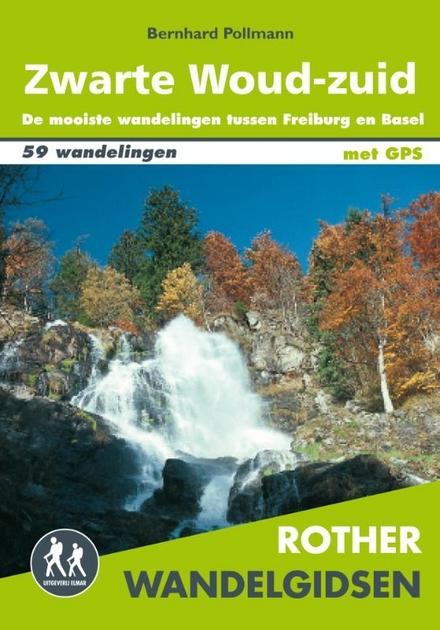 Zwarte Woud-zuid : met wandelroutes Westweg en Schluchtensteig : 59 wandelingen tussen Freiburg, Basel en Waldshut