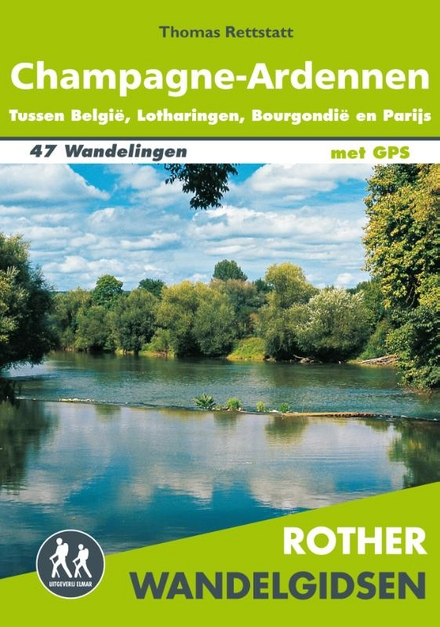 Champagne-Ardennen : tussen België, Lotharingen, Bourgogne en Parijs : de 47 mooiste wandelingen