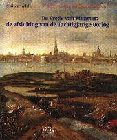 T'is ghenoegh, oorloghsmannen : de Vrede van Munster : de afsluiting van de Tachtigjarige Oorlog