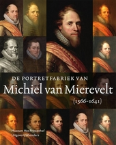 De portretfabriek van Michiel van Mierevelt 1566-1641