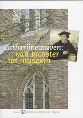 Catharijneconvent : van klooster tot museum